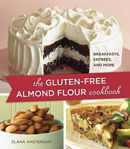 The Gluten Free Almond Flour Cookbook Book