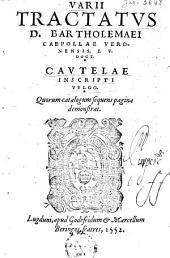 Varii tractatvs D. Bartholemaei Caepollae [...] Cavtelae inscripti vvlgo. Quorum catalogum sequens pagina demonstrat
