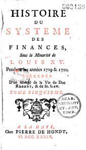 Histoire du système des finances sous la minorité de Louis XV pendant les années 1719 et 1720, précédée d'un abrégé de la vie du duc régent et du Sr. Law (par B. Marmont du Hautchamp): Volume2