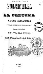 Pulcinella e la fortuna azione allegorica divisa in un prologo, e cinque atti [poesia di Almerindo Spadetta