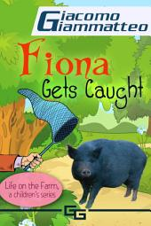 Life on the Farm for Kids, Volume II: Fiona Get's Caught