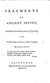 Fragments of Ancient Poetry, collected in the Highlands of Scotland, and translated from the Galic or Erse Language. By James Macpherson