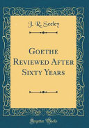 Goethe Reviewed After Sixty Years  Classic Reprint