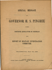 Special Message of Governor H.S. Pingree to the Fortieth Legislature of Michigan Upon Report of Military Investigation Committee: Transmitted May 22, 1899