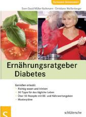 Ernährungsratgeber Diabetes: Genießen erlaubt: Richtig essen und trinken. 30 Tipps für das täglich e Leben. Über 50 Rezepte mit B