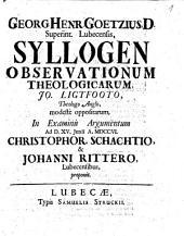 Georg. Henr. Goetzii ... Syllogen observationum theologicarum, Jo. Ligtfooto, theologo Anglo, modeste oppositarum