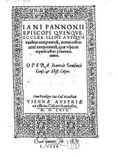 Jani Pannonii ... illius antiquis vatibus comparandi, recentioribus certe anteponendi, quae uspiam reperiri adhuc potuerunt, omnia. Opera Joannis Sambuci