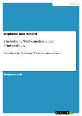 Rhetorische Werbeanalyse einer Printwerbung: Finanzbeispiel: Sparkasse/ Deka Investmentfonds