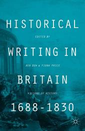 Historical Writing in Britain, 1688-1830: Visions of History
