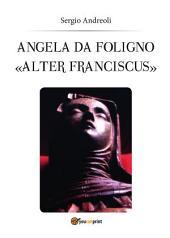 """Angela da Foligno """"Alter Franciscus"""""""