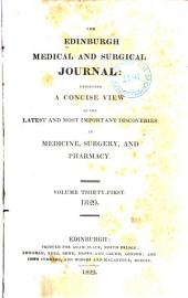 The Edinburgh Medical and Surgical Journal: Exhibiting a Concise View of the Latest and Most Important Discoveries in Medicine, Surgery, and Pharmacy, Volume 31