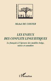 Les enjeux des conflits linguistiques: Le français à l'épreuve des modèles belge, suisse et canadien