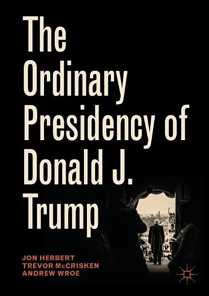 Download The Ordinary Presidency of Donald J  Trump Book