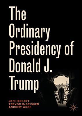 The Ordinary Presidency of Donald J  Trump