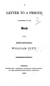 A Letter to a Friend, occasioned by the death of the Right Hon. W. Pitt
