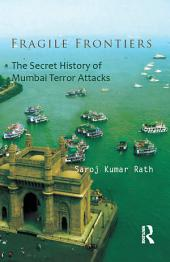 Fragile Frontiers: The Secret History of Mumbai Terror Attacks