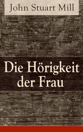 Die Hörigkeit der Frau - Vollständige deutsche Ausgabe