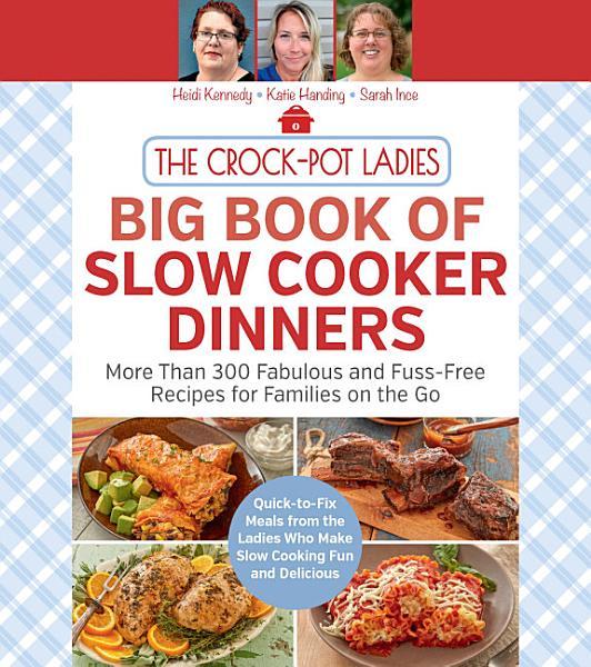 The Crock-Pot Ladies Big Book of Slow Cooker Dinners