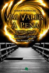 Vai Valer a Pena (It Will be worth) - O Sentido da Vida (The meaning of life)