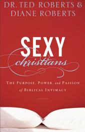 Sexy Christians: The Purpose, Power, and Passion of Biblical Intimacy