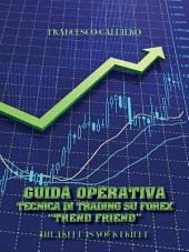 """Guida Operativa Tecnica Di Trading Su Forex """"Trend Friend"""""""