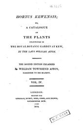 Hortus Kewensis, Or A Catalogue of the Plants Cultivated in the Royal Botanic Garden at Kew: Volume 4