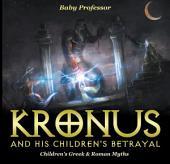 Kronus and His Children's Betrayal- Children's Greek & Roman Myths
