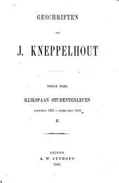 Geschriften van J. Kneppelhout: Studentenleven : augustus 1841-februarij 1844 / Klikspaan. Dl. 2-3, Volume 2