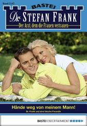 Dr. Stefan Frank - Folge 2242: Hände weg von meinem Mann!