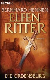 Die Ordensburg: Elfenritter 1 - Roman