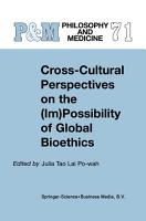 Cross Cultural Perspectives on the  Im Possibility of Global Bioethics PDF