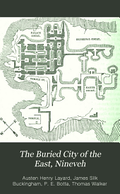 The Buried City of the East, Nineveh: A Narrative of the Discoveries of Mr. Layard and M. Botta at Nimroud and Khorsabad