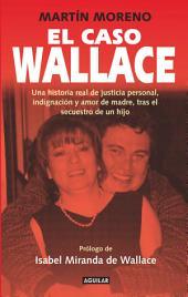 El caso Wallace: Una historia real de justicia personal, indignación y amor de madre, tras el sec