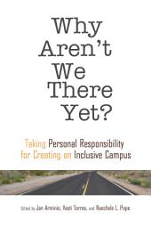 Why Aren't We There Yet?: Taking Personal Responsibility for Creating an Inclusive Campus