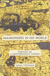 Maimonides in His World: Portrait of a Mediterranean Thinker