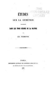 Études sur la symétrie: considérée dans les trois règnes de la nature