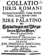 Collatio iuris rom. de donationibus tam inter vivos, quam mortis causa, cum iure Palatino