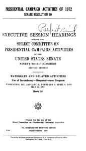 Hearings  Reports and Prints of the Senate Select Committee on Presidential Campaign Activities