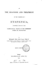 On the Diagnosis and Treatment of the Varities of Dyspepsia: Considered in Relation to the Pathological Origin of the Different Forms of Indigestion