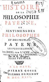 Histoire de la philosophie payenne, ou Sentimens des philosophes et des peuples payens les plus celebres sur dieu, sur l'ame et sur les devoirs de l'homme. Tome premier