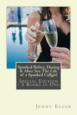 Spanked Before, During & After Sex: The Life of a Spanked Callgirl - Special Edition - 5 eBooks in One