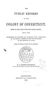The Public Records of the Colony of Connecticut [1636-1776] ...: Records of the General and particular courts, Apr. 1636-Dec. 1649. Records of the General Court, Feb. 1650-May 1665. Records of wills and inventories, 1640-1649. Code of laws, established by the General Court, May 1650. Appendix