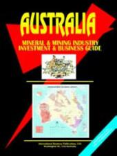Australia Mineral and Mining Sector Investment and Business Guide