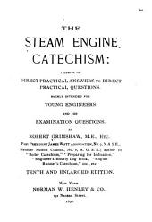 The Steam Engine Catechism: A Series of Direct Practical Answers to Direct Practical Questions : Mainly Intended for Young Engineers and for Examination Questions