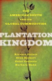 Plantation Kingdom: The American South and Its Global Commodities