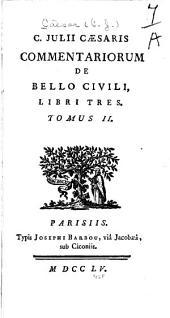 C. Julii Caesaris quae exstant opera: cum A. Hirtii sive Oppii Commentariis de bellis Gallico, Alexandrino, Africano, et Hispaniensi : accesserunt ejusdem Caesaris fragmenta, Volume 2
