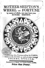 Mother Shipton's Wheel of Fortune; by means of which, you may learn your future destiny