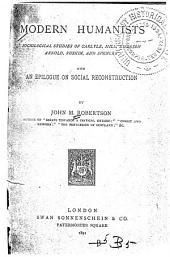 Modern Humanists: Sociological Studies of Carlyle, Mill, Emerson, Arnold, Ruskin, and Spencer, with an Epilogue on Social Reconstruction