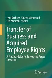 Transfer of Business and Acquired Employee Rights: A Practical Guide for Europe and Across the Globe