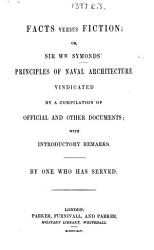 Facts versus Fiction  or  Sir W  S  s principles of naval architecture vindicated by a compilation of official and other documents  with introductory remarks  By one who has served PDF